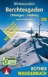 Winterwandern Berchtesgaden - Chiemgau - Salzburg. 50 Wander- und Schneeschuhtouren mit Tipps zum Rodeln. Mit GPS-Daten