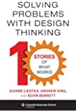 Solving Problems with Design Thinking: Ten Stories of What Works (Columbia Business School Publishing)