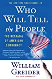 Who Will Tell the People?: The Betrayal of American Democracy (141771834X) by Greider, William