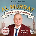 Let's Re-Great Britain (       UNABRIDGED) by Al Murray Narrated by Al Murray