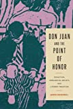 img - for Don Juan and the Point of Honor: Seduction, Patriarchal Society, and Literary Tradition (Studies in Romance Literatures) book / textbook / text book