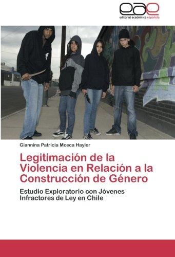 Legitimacion de la Violencia en Relacion a la Construccion de Genero: Estudio Exploratorio con Jovenes Infractores de Ley en Chile  [Mosca Hayler, Giannina Patricia] (Tapa Blanda)