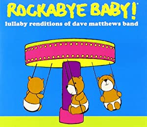 Rockabye Baby! Lullaby Renditions of Dave Matthews Band