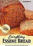 Everything Essene Bread: Simple Guide...
