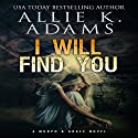 I Will Find You: A Murph & Grace Novel, Book 1 (       UNABRIDGED) by Allie K. Adams Narrated by Elizabeth Phillips