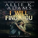 I Will Find You: A Murph & Grace Novel, Book 1 | Allie K. Adams