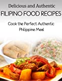 Delicious and Authentic Filipino Food Recipes - Cook the Perfect Authentic Phillipine Meal