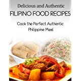 Delicious and Authentic Filipino Food Recipes - Cook the Perfect Authentic Phillipine Meal ~ Jared Daniels