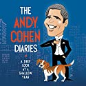 The Andy Cohen Diaries: A Deep Look at a Shallow Year (       UNABRIDGED) by Andy Cohen Narrated by Andy Cohen