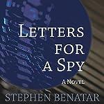 Letters for a Spy: A Novel | Stephen Benatar