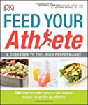 Feed Your Athlete: A Cookbook to Fuel...