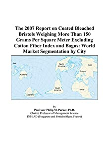 The 2009 Report on Coated Bleached Bristols Weighing More Than 150 Grams Per Square Meter Excluding Cotton Fiber Index and Bogus: World Market Segmentation City