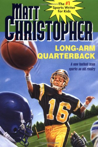 Long Arm Quarterback: A New Football Team Sparks An Old Rivalry (New Matt Christopher Sports Library)