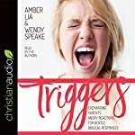 Triggers: Exchanging Parents' Angry Reactions for Gentle Biblical Responses   Amber Lia,Wendy Speake,Brooke McGlothlin - foreword