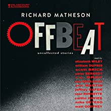 Offbeat Audiobook by Richard Matheson Narrated by Peter Berkrot, R.C. Bray, Scott Brick, William Dufris, Matt Godfrey, Jeffrey Kafer, Mike Ortego, Anna Parker-Naples, Elizabeth Wiley