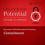 Discussion 7: Third Principle of Coaching - Commitment   Michael K. Simpson, FranklinCovey