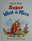 Super what-a-mess (0510000975) by Muir, Frank