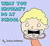 What you shouldnt do at school: silly rhyming book for children