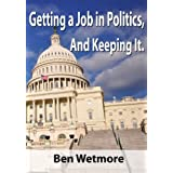 Getting a Job in Politics, And Keeping It ~ Ben Wetmore
