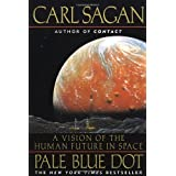 Pale Blue Dot: A Vision of the Human Future in Space ~ Carl Sagan