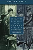 Education, Religion, and the Common Good: Advancing a Distinctly American Conversation About Religion's Role in Our Shared Life (0787950335) by Marty, Martin E.