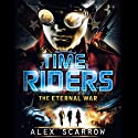 The Eternal War: TimeRiders, Book 4 (       UNABRIDGED) by Alex Scarrow Narrated by Aaron Landon