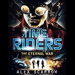 The Eternal War: TimeRiders, Book 4 | Alex Scarrow
