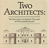 img - for Two Architects: The Influence of Andrea Palladio on William Buckland book / textbook / text book