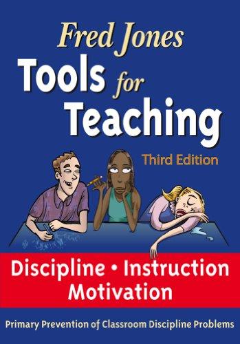 Fredric H Jones Ph.D. - Fred Jones Tools for Teaching 3rd Edition: Discipline•Instruction•Motivation Primary Prevention of Discipline Problems