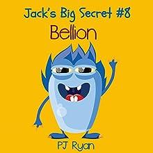 Bellion: Jack's Big Secret #8 (       UNABRIDGED) by PJ Ryan Narrated by Gwendolyn Druyor