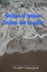 Océan d\'amour océan de la peur et autres nouvelles par Jocelyne Tribot