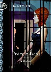 Pr�monitions, Tome 2 : Poss�d�s par L.J. Smith