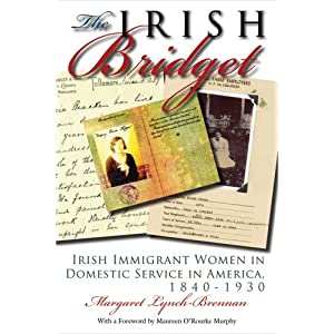 The Irish Bridget: Irish Immigrant Women in Domestic Service in America, 1840-1930