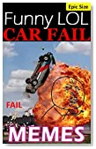Memes: CAR FAILS & Funny LOL Vehicle Jokes, Crashes and Humor Epic Super Sized Pack: Vroom Vroom Boom! Wait, how did that happen?