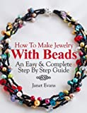 How To Make Jewelry With Beads: An Easy & Complete Step By Step Guide (Ultimate How To Guides)