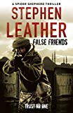 Stephen Leather False Friends (The 9th Spider Shepherd Thriller)