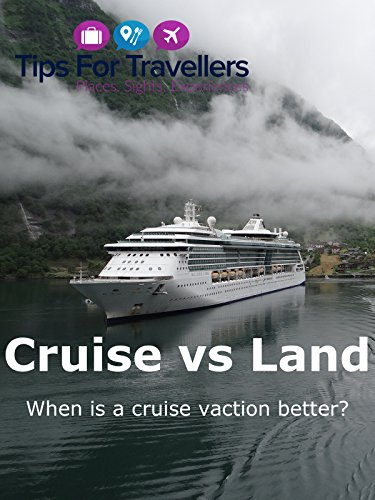 Cruising versus land holidays. When a cruise may be a better choice