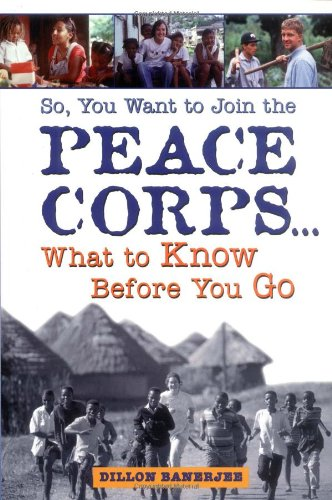 So, You Want to Join the Peace Corps: What to Know Before You Go, Banerjee, Dillon