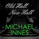 Old Hall New Hall Hörbuch von Michael Innes Gesprochen von: Richard Pearce