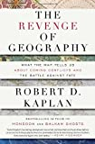 The Revenge of Geography: What the Map Tells Us About Coming Conflicts and the Battle Against Fate (1400069831) by Kaplan, Robert D.