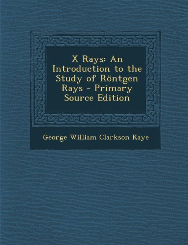 X Rays: An Introduction to the Study of Rontgen Rays