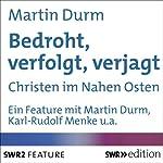 Bedroht, verfolgt, verjagt: Christen im Nahen Osten | Martin Durm