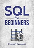 SQL for Beginners: Learn the Structured Query Language for the Most Popular Databases including Microsoft SQL Server, MySQ...