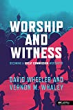 Worship and Witness: Becoming a Great Commission Worshiper