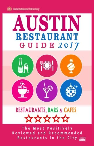 Austin Restaurant Guide 2017: Best Rated Restaurants in Austin, Texas - 500 Restaurants, Bars and Cafés recommended for Visitors, 2017 (Austin Restaurant Guide compare prices)