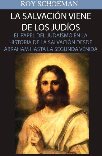 La Salvacion Viene de los Judios: El Papel del judaismo en la Historia de la Salvacion desde Abraham hasta la Segunda Venida (Spanish Edition)