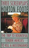 Three Screenplays: To Kill a Mockingbird, Tender Mercies and The Trip to Bountiful (Foote, Horton)