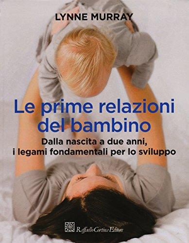 le-prime-relazioni-del-bambino-dalla-nascita-a-due-anni-i-legami-fondamentali-per-lo-sviluppo