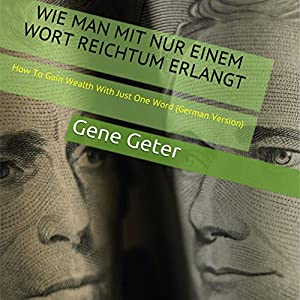 Wie Man Mit Nur Einem Wort Reichtum Erlangt (How To Gain Wealth With Just One Word) (German Edition) Hörbuch