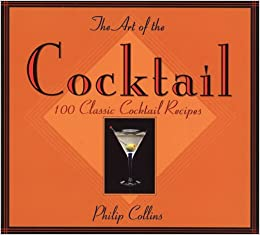 the art of the cocktail 100 classic cocktail recipes